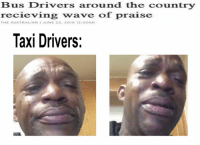 Praise The: Bus Drivers around the country  recieving wave of praise  THE AUSTRALIAN JUNE 22, 2018 12:00AM  Taxi Drivers:
