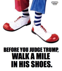 Memes, Shoes, and Trump: BUSCE  BEFORE YOU JUDGE TRUMP,  WALK A MILE  IN HIS SHOES. The Comic Resistance