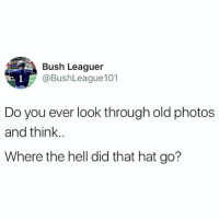 Baseball, Memes, and Tbt: Bush Leaguer  @BushLeague101  Do you ever look through old photos  and think  Where the hell did that hat go? Probably in my car somewhere.. . . . Baseball Ballplayer Old OG Hat Game Missing Lids Fitted GoneForever TBT BushLeague Problems