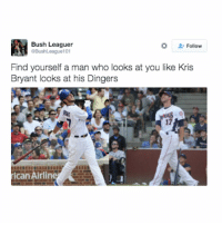 Advice, Mlb, and All The: Bush Leaguer  Follow  aBushLeague101  Find yourself a man who looks at you like Kris  Bryant looks at his Dingers  ican Airlin Advice to all the ladies... h-t @BushLeague101