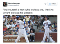 Advice, Mlb, and All The: Bush Leaguer  Follow  oBushLeague101  Find yourself a man who looks at you like Kris  Bryant looks at his Dingers  17  can Airline Advice to all the Ladies  h/t @bushleague101