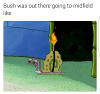 Lmao: Bush was out there going to midfield  like Lmao