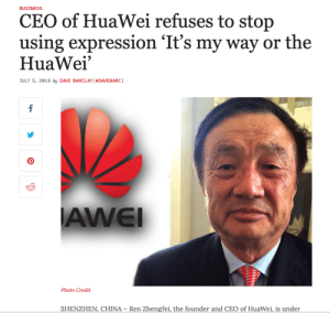 founder: BUSINESS  CEO of HuaWei refuses to stop  using expression 'It's my way or the  HuaWei  ULY 5, 2818 by DAVE BARCLAY (eDAVEBARC)  AWEI  Photo Credit  SHENZHEN, CHINA-Ren Zhengfei, the founder and CEO of Huawei s under