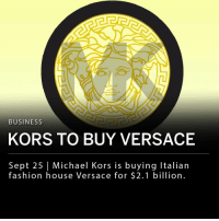Fashion, Jimmy Choo, and Memes: BUSINESS  KORS TO BUY VERSACE  Sept 25 | Michael Kors is buying Italian  fashion house Versace for $2.1 billion Michael Kors is buying Italian fashion house Versace for $2.1 billion. The Michael Kors brand is moving into the luxury sector, acting as a house of luxury brands similar to French conglomerate LVMH. Kors acquired designer shoe brand Jimmy Choo for around $1.2 billion last year. Stock in Michael Kors Holdings fell more than 8 percent after the deal was announced Monday. ___ After acquiring Versace, Kors will change its name to Capri Holdings Limited.