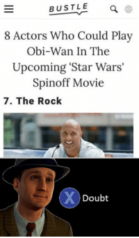 "Club, Star Wars, and The Rock: BUSTLE  8 Actors Who Could Play  Obi-Wan In The  Upcoming 'Star Wars'  Spinoff Movie  7. The Rock  Doubt <p><a href=""http://laughoutloud-club.tumblr.com/post/175809286794/i-have-the-high-rock"" class=""tumblr_blog"">laughoutloud-club</a>:</p>  <blockquote><p>I have the high rock</p></blockquote>"