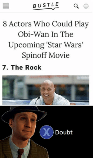 Club, Star Wars, and The Rock: BUSTLE  8 Actors Who Could Play  Obi-Wan In The  Upcoming 'Star Wars'  Spinoff Movie  7. The Rock  Doubt laughoutloud-club:  I have the high rock