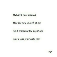 Http, Star, and Net: But all I ever wanted  Was for you to look at me  As if you were the night sky  And I was your only star  C. http://iglovequotes.net/