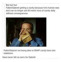 Candy, Memes, and Sorry: But but but  Fallen! Gabriel getting a cavity because he's human now  and can no longer eat 50 metric tons of candy daily  without consequences  Fallen! Gabriel not being able to SNAP candy bars into  existence  have never felt so sorry for Gabriel spn Supernatural spnfamily jaredpadalecki jensenackles mishacollins sam dean winchesters castiel destiel fandom ship otp