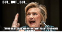 Grab Her By The Pussy: BUT... BUT.. BUT...  TRUMP SAID GRAB HER PUSSY WHY ARENTI 50 POINTS
