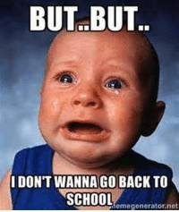 Memes, School, and Time: BUT.BUT  IDON'T WANNA GO BACK TO  omegonerator.net 31 Hilarious Back To School Memes - That moment you realize it's time to teach again.