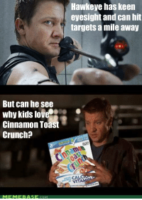 These Marvel Comic art pieces are so amazing. #4 especially! http://bit.ly/18i94rw: But can he see  Why kids love  Cinnamon Toast  Crunch?  MEMEBAS  Hawkeye has keen  eyesight and can hit  targets a mile away  NITA These Marvel Comic art pieces are so amazing. #4 especially! http://bit.ly/18i94rw