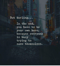Hero, Bee, and Own: But darling...  In the end,  you have to bee  your own hero,  because everyone  is busy  trying to  save themselves.