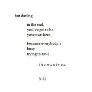 https://iglovequotes.net/: but darling  in the end,  you've got to be  your own hero,  because everybody's  busy  trying to save  themselves  (c.t) https://iglovequotes.net/