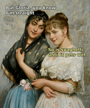 Memes, Via, and Gloria: But Gloria, you know  I'm straight  So IS spaahetti  untill it gets vet Deliciously accurate via /r/memes https://ift.tt/2CuLP0M