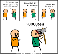 Memes, Twitch, and Cyanide and Happiness: But have you tried  INCOMING AXE  putting peanut butter  The hell? Was  OF KINDNESS!  on them? Sooo good  that 'acts' or  HUUUUGS!!  Cyanide and Happiness (C Explosm.net I was doing so well, but then Pontiff happened... Let's die a whole bunch!  🔵 Dark Souls 3 👉 http://www.twitch.tv/MattMelvin
