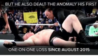 Memes, Survivor, and Brock: BUT HE ALSO DEALT THE ANOMALY HIS FIRST  ONE-ON-ONE LOSS SINCE AUGUST 2015 Goldberg and Brock Lesnar's Survivor Series Mega Match will go down in HISTORY... #Goldberg #best #WWE