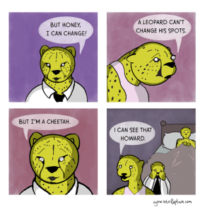 Omg, Tumblr, and Blog: BUT HONEY,  I CAN CHANGE!  A LEOPARD CAN'T  CHANGE HIS SPOTS.  BUT I'M A CHEETAH  I CAN SEE THAT  HOWARD  one into Kapture.com omg-images:  Cheetah [OC]