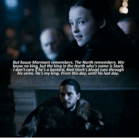 Memes, 🤖, and Blood: But house Mormont remembers. The North remembers. We  knowno king, but the king in the North who's name is Stark.  I don't care if he's a bastard Ned Stark's blood runs through  his veins. He's my king. From this day, until his last day. ~Cersei