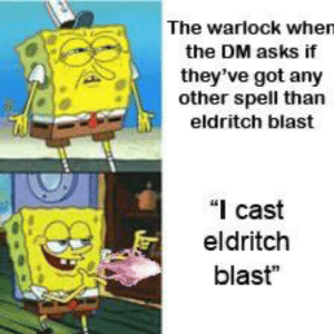 But I've actually got an eldritch invocation that buffs my blast: But I've actually got an eldritch invocation that buffs my blast