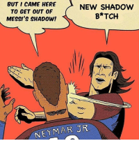 Memes, Neymar, and I Came: BUT I CAME HERE  TO GET OUT OF  MESSI'S SHADOW!  NEW SHADOW  B*TCH  NEYMAR JR 😂😂😂