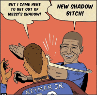 Bitch, Memes, and Neymar: BUT I CAME HERE  TO GET OUT OF  MESSI'S SHADOW!  NEW SHADOW  BITCH!  AN  R  N  EYMAR J Is Kylian Mbappe the main man at PSG!? 😂👊😮 Neymar Mbappe Troll Smack