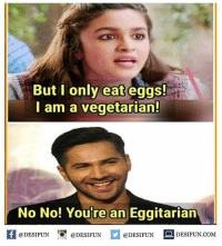 Twitter: BLB247 Snapchat : BELIKEBRO.COM belikebro sarcasm meme Follow @be.like.bro: But I only eat eggs!  I am a vegetarian!  No No! Youre an Eggitarian  困@DESIFUN 1 @DESIFUN @DESIFUN - DESIFUN.COM Twitter: BLB247 Snapchat : BELIKEBRO.COM belikebro sarcasm meme Follow @be.like.bro
