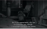 Can, Remember, and You: But if you wanna leave, you can.  I'll remember you, though...  I remember everyone that leaves