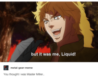 oh shit: but it was me, Liquid!  metal-gear-meme  You thought i was Master Miller.. oh shit