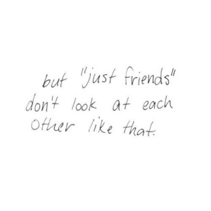"Friends, Just Friends, and Look: but just friends""  dont look at each  Ofrer like that"