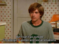 Pollen, Social, and Outside: But l can't go outside  I'm allergic to pollen and social situations