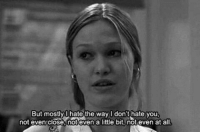 10 Things I Hate About You: But mostly hate the way don't hate you  not even close, not even a little bit, not even at all 10 Things I Hate About You