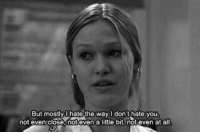 10 Things I Hate About You: But mostly hate the way I don't hate you  not even close, not even a little bit, not even at all 10 Things I Hate About You