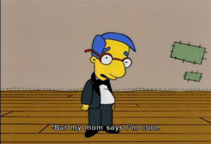 Cool, Mom, and My Mom: But my mom says I'm cool