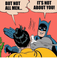 Batman knows what's up ~Glo: BUT NOT  ALL MEN  ITS NOT  ABOUT YOU! Batman knows what's up ~Glo