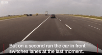 Funny, Run, and Time: But on a second run the car in front  switches lanes at the last moment. Yet we are expected to stop in time!?