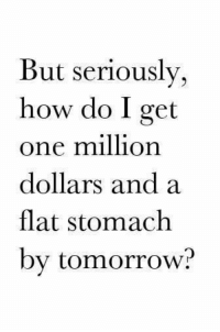 Dank, Tomorrow, and 🤖: But seriously,  how do I get  one million  dollars and a  flat stomach  by tomorrow?