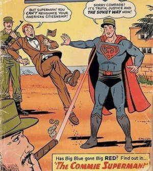 The USSR sends Nuclear Weapons to Cuba, circa 1962.: BUT SUPERMAN! You  CAN'T RENOUNCE YOUR  AMERICAN CITIZENSHIP!  SORRY COMRADE  ITS TRUTH, JUSTICE AND  THE SOVIET WAY NOW!  CALLEN  Has Big Blue gone Big RED? Find out in...  The COMMIE SUPERMAN The USSR sends Nuclear Weapons to Cuba, circa 1962.
