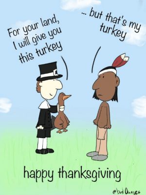 [OC] thanksgiving: but that's my  turkey  For your land,  lwill give you  this turkey  happy thanksgiving  ebd uaes [OC] thanksgiving