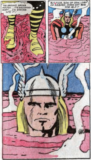 Life, Target, and Tumblr: BUT THOR, SON OF ODIN,LORD  OF ASGARD.DONOT BEG  THE GROUND GROWS  MOLTEN...ITS BECOMING  SOFT I'M SINKING  FOR HELP.!  INTO IT starkexpos: withironhands:  Avengers (1963) #5  I have never laughed at a single panel so hard in my life.