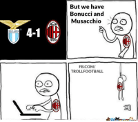 Memes, fb.com, and 🤖: But we have  Bonucci and  Musacchio  4-1  SSLAZIO  189  FB.COM/  TROLLFOOTBALL  치 But then Ciro Immobile appeared https://t.co/m7x8LkKuNj