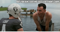 """Derek Carr's surgery is successful and he's ready to get back on the field....."": BUT YOU AINT GOT NO LEGS LIEUTENANT CARR  RAIRAR  FL MEMES ""Derek Carr's surgery is successful and he's ready to get back on the field....."""