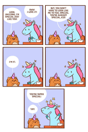 Aww, Love, and Unicorn: BUT, YOU DON'T  HAVE TO LOOK LIKE  ME TO FEEL SPECIAL  YOU'RE ALREADY  SPECIAL, KID!  AWW!  I LOVE IT!  LOOK,  UNICORN, I'M  SPECIAL JUST  LIKE YOU!  I'M 37  YOU'RE SUPER  SPECIAL!  YAY!  O MATT TARPLEY Feeling Special