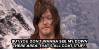 """<p><a href=""""https://www.youtube.com/watch?v=XUrqqu5sA5I&amp;t=28s"""" target=""""_blank"""">Norman Reedus gets deep during Intense Staredown!</a></p>: BUT YOU DONT WANNA SEE MY DOWN  THERE AREA. THAT'S'ALL GOAT STUFF <p><a href=""""https://www.youtube.com/watch?v=XUrqqu5sA5I&amp;t=28s"""" target=""""_blank"""">Norman Reedus gets deep during Intense Staredown!</a></p>"""