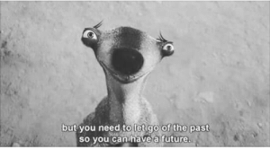 tet: but you need to tet go of the past  so VOu can have a future