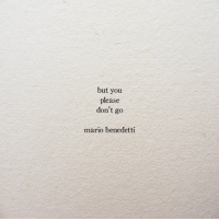 Mario, You, and Please: but you  please  don't go  mario benedetti