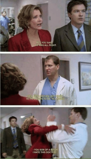You son of a female dog via /r/memes https://ift.tt/2NUL9E2: BUT YOU SAI  E WAS ALL RIGHT  ES HE'S OST HIS LEFT  SO HES GOING TO BE ALURIG  -YOU SON OF A BITCHI  I HATE THIS DOCTOR You son of a female dog via /r/memes https://ift.tt/2NUL9E2