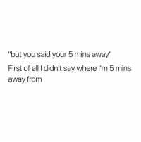 """but you said your 5 mins away'""  First of all I didn't say where I'm 5 mins  away from 😏😏😏 (@romperdotcom - @mytherapistsays)"