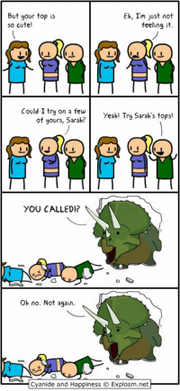 Cute, Happiness, and Top: But your top is  so cute!  Eh, Im just not  feeling it  Could I try on a few Yeahl Try Sarab's topsl  of yours, Sarak?  Oh no. Not again.  囗  ﹁Cyanide and Happiness e Explosm.neth https://t.co/grHAZOdn2V