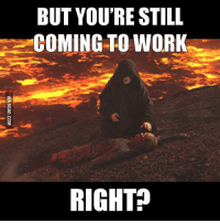 Dank, 🤖, and Working: BUT YOU'RE STILL  COMING TO WORK  RIGHT Bosses be like. 9GAG Mobile App: www.9gag.com/mobile?ref=9fbp  http://9gag.com/gag/axjOL71?ref=fbp