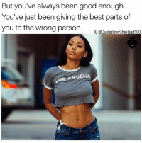Memes, Best, and Good: But you've always been good enough.  You've just been giving the best parts of  you to the wrong person.  IG @QuotesFromTheHeart100 💯💯💯 & never forget it!